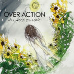 OVER ACTION / ALL NEED IS LOVE