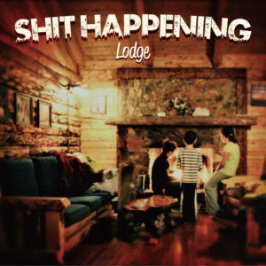 SHIT HAPPENING / Lodge