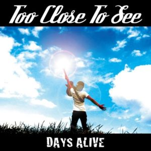 DAYS ALIVE / TOO CLOSE TO SEE