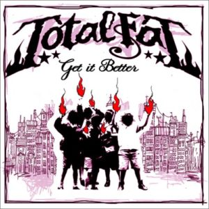 Get It Better / TOTALFAT