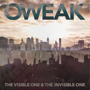 OWEAK / The Visible One & The Invisible One